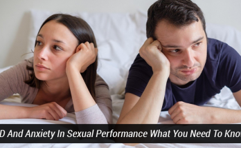 ED And Anxiety In Sexual Performance: What You Need To Know