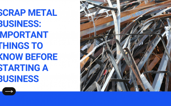 Scrap Metal Business Important Things to Know Before Starting a Business