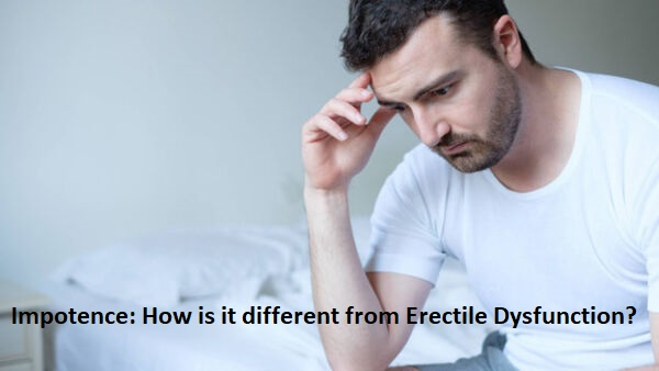 Impotence: How is it different from Erectile Dysfunction?